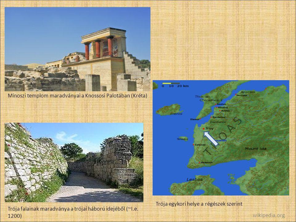 Mínoszi templom maradványai a Knossosi Palotában (Kréta) Trója falainak maradványa a trójai háború idejéből (~I.e. 1200) Trója egykori helye a régésze