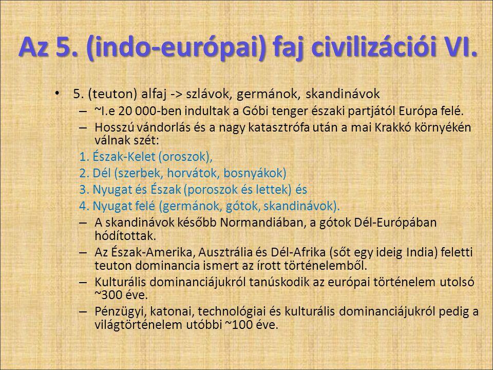 • 5. (teuton) alfaj -> szlávok, germánok, skandinávok – ~I.e 20 000-ben indultak a Góbi tenger északi partjától Európa felé. – Hosszú vándorlás és a n