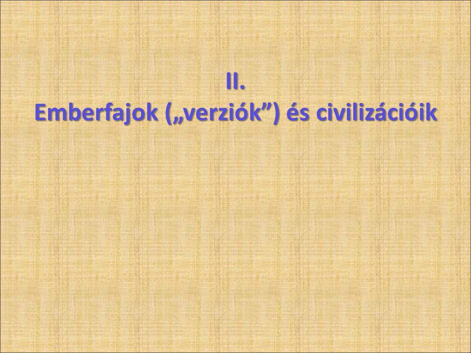 """II. Emberfajok (""""verziók ) és civilizációik"""