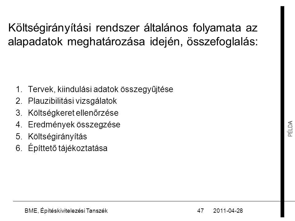 PÉLDA 2011-04-28BME, Építéskivitelezési Tanszék47 Költségirányítási rendszer általános folyamata az alapadatok meghatározása idején, összefoglalás: 1.