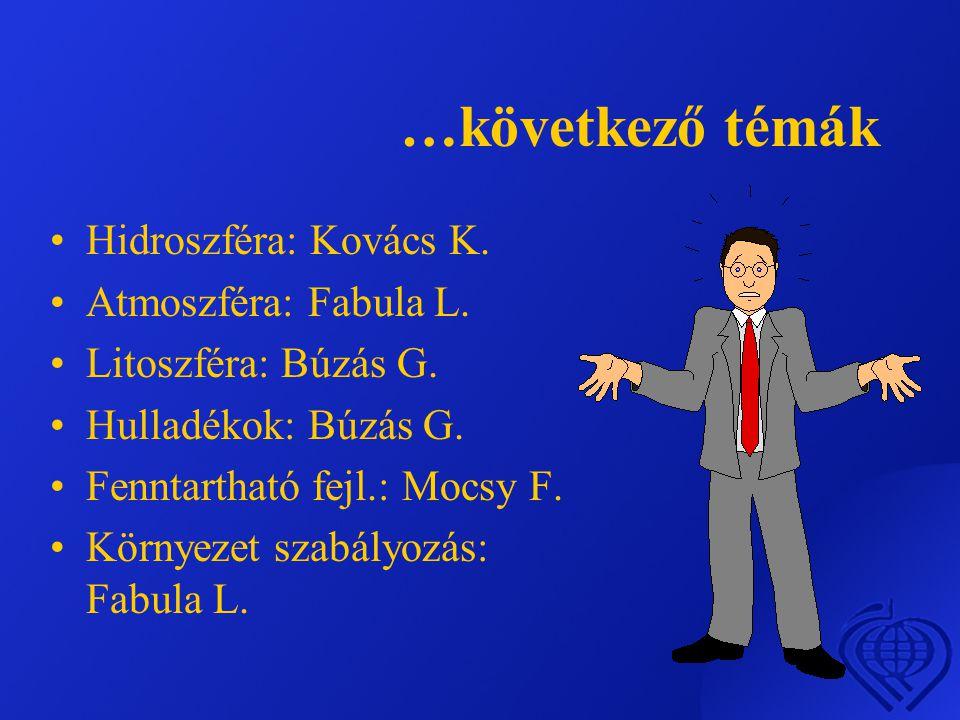 …következő témák •Hidroszféra: Kovács K.•Atmoszféra: Fabula L.