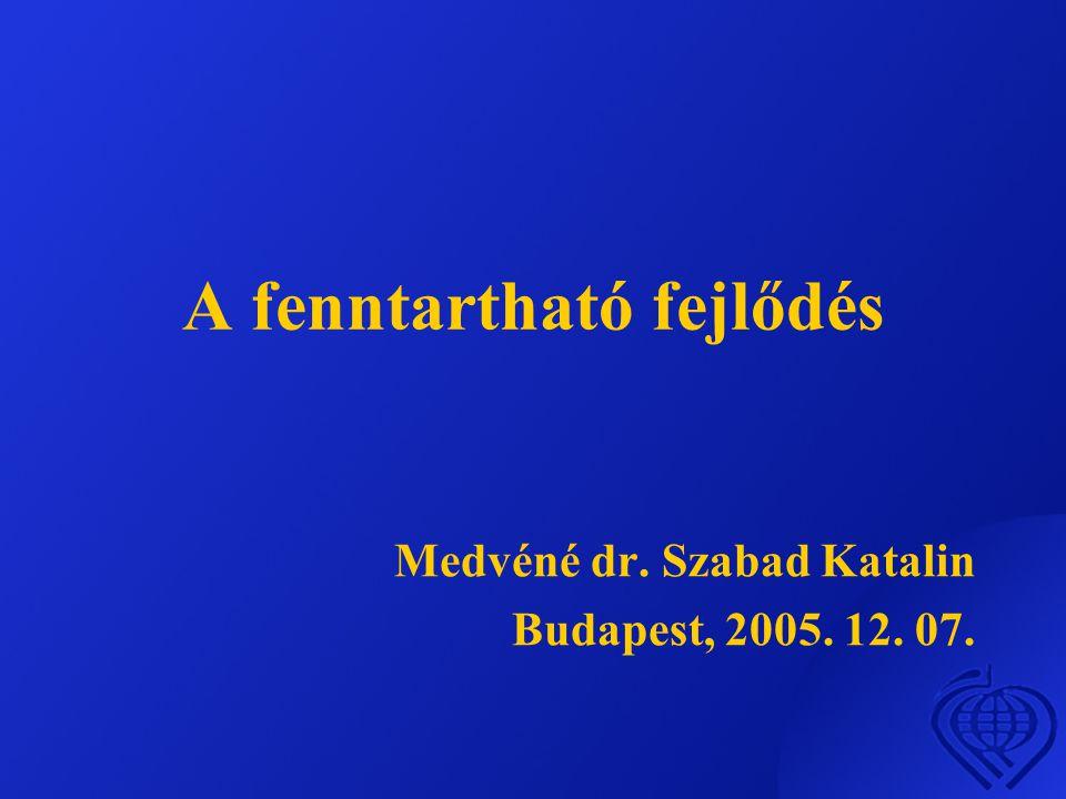 A fenntartható fejlődés Medvéné dr. Szabad Katalin Budapest, 2005. 12. 07.