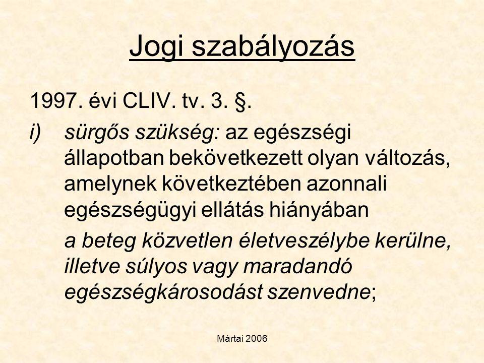 Mártai 2006 Jogi szabályozás 1997. évi CLIV. tv. 3. §. i)sürgős szükség: az egészségi állapotban bekövetkezett olyan változás, amelynek következtében
