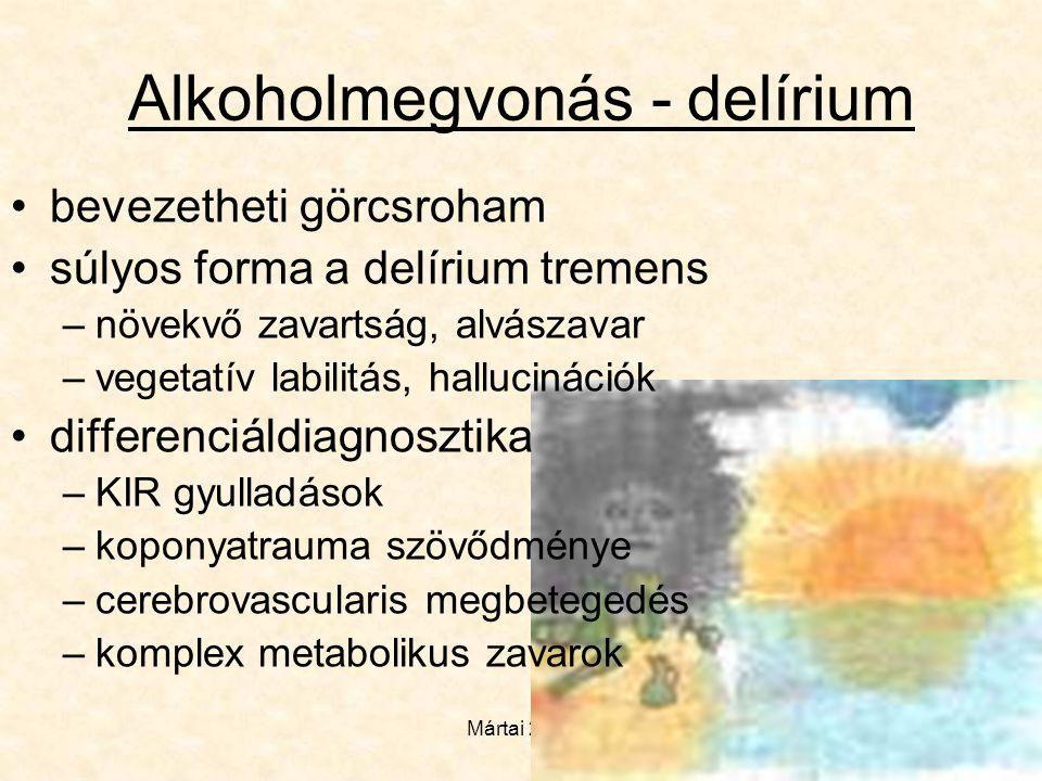 Mártai 2006 Alkoholmegvonás - delírium •bevezetheti görcsroham •súlyos forma a delírium tremens –növekvő zavartság, alvászavar –vegetatív labilitás, h