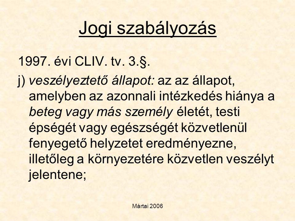 Mártai 2006 Jogi szabályozás 1997. évi CLIV. tv. 3.§. j) veszélyeztető állapot: az az állapot, amelyben az azonnali intézkedés hiánya a beteg vagy más