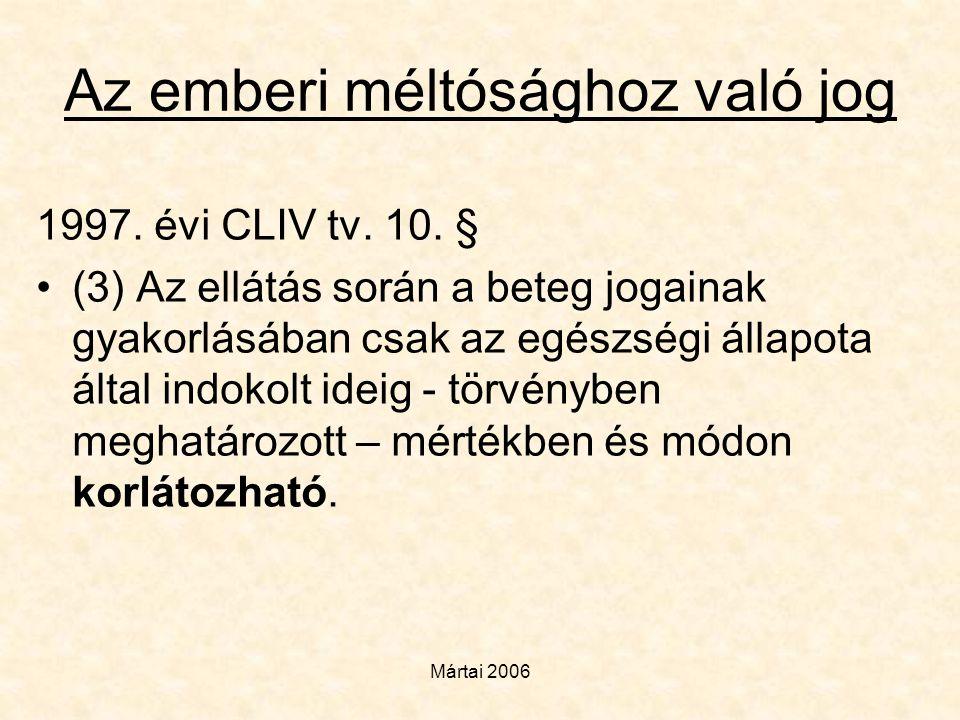 Mártai 2006 Az emberi méltósághoz való jog 1997. évi CLIV tv. 10. § •(3) Az ellátás során a beteg jogainak gyakorlásában csak az egészségi állapota ál