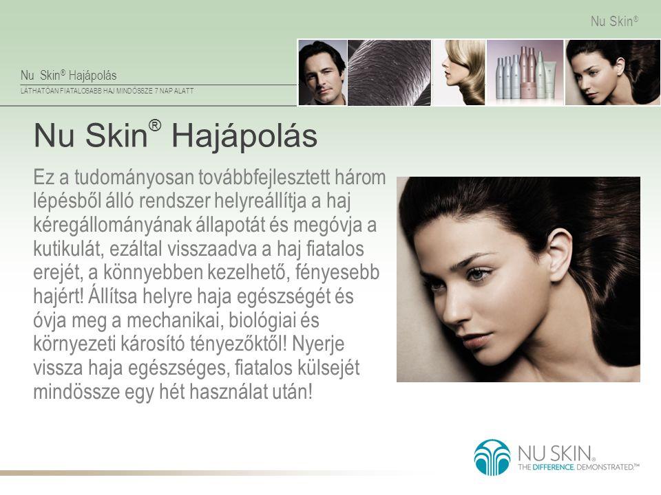 Nu Skin ® Hajápolás LÁTHATÓAN FIATALOSABB HAJ MINDÖSSZE 7 NAP ALATT Nu Skin ® Nu Skin ® Hajápolás Ez a tudományosan továbbfejlesztett három lépésből á