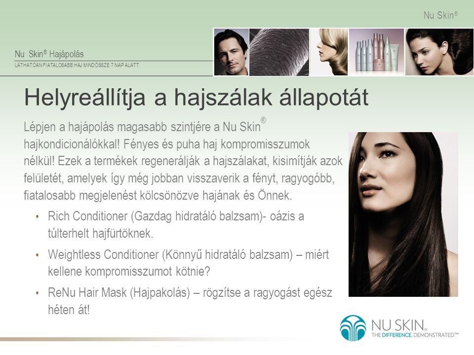 Nu Skin ® Hajápolás LÁTHATÓAN FIATALOSABB HAJ MINDÖSSZE 7 NAP ALATT Nu Skin ® Helyreállítja a hajszálak állapotát Lépjen a hajápolás magasabb szintjér