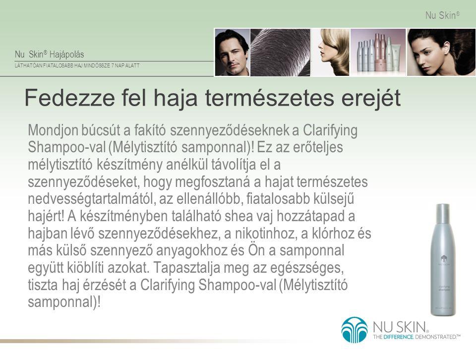 Nu Skin ® Hajápolás LÁTHATÓAN FIATALOSABB HAJ MINDÖSSZE 7 NAP ALATT Nu Skin ® Fedezze fel haja természetes erejét Mondjon búcsút a fakító szennyeződés