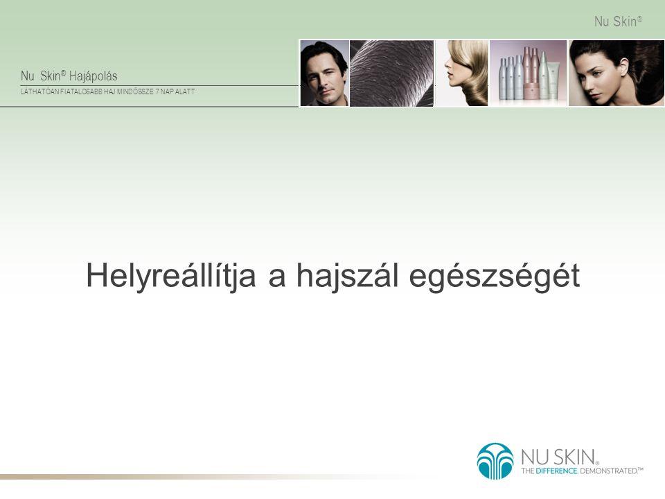 Nu Skin ® Hajápolás LÁTHATÓAN FIATALOSABB HAJ MINDÖSSZE 7 NAP ALATT Nu Skin ® Helyreállítja a hajszál egészségét