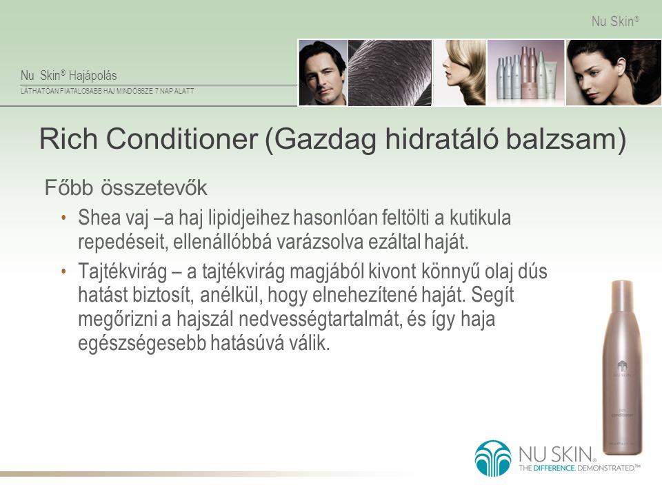 Nu Skin ® Hajápolás LÁTHATÓAN FIATALOSABB HAJ MINDÖSSZE 7 NAP ALATT Nu Skin ® Rich Conditioner (Gazdag hidratáló balzsam) Főbb összetevők • Shea vaj –