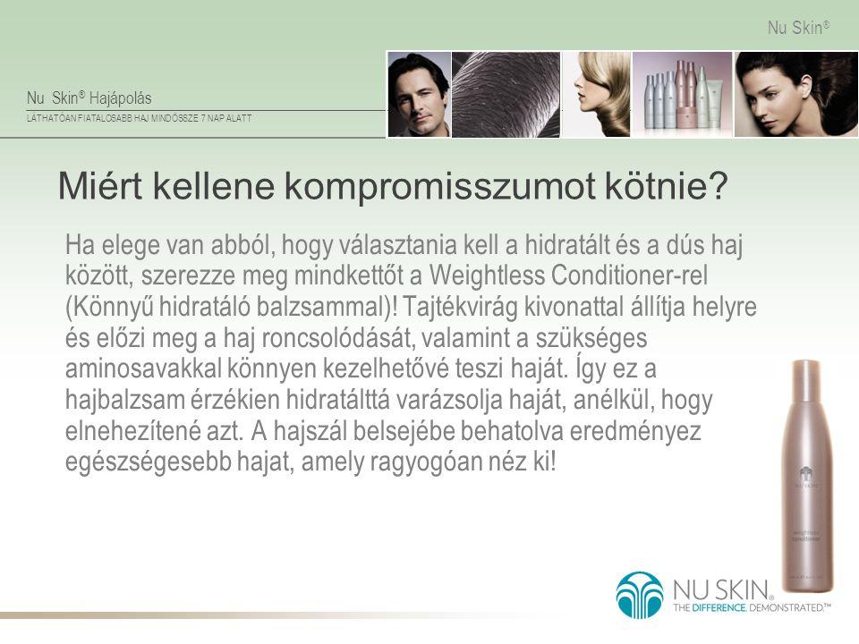 Nu Skin ® Hajápolás LÁTHATÓAN FIATALOSABB HAJ MINDÖSSZE 7 NAP ALATT Nu Skin ® Miért kellene kompromisszumot kötnie? Ha elege van abból, hogy választan