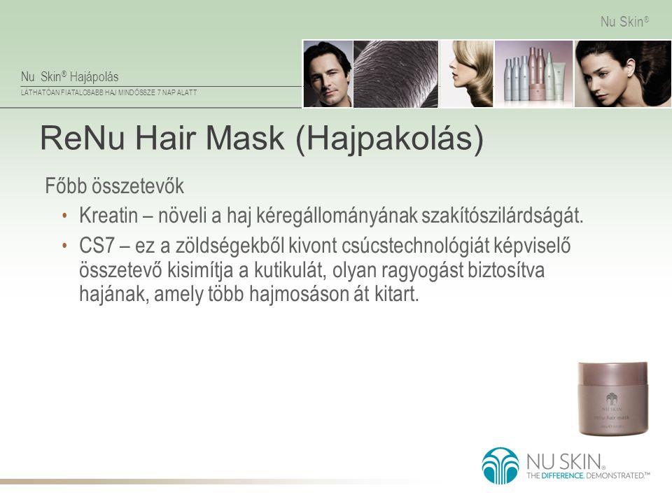 Nu Skin ® Hajápolás LÁTHATÓAN FIATALOSABB HAJ MINDÖSSZE 7 NAP ALATT Nu Skin ® ReNu Hair Mask (Hajpakolás) Főbb összetevők • Kreatin – növeli a haj kér