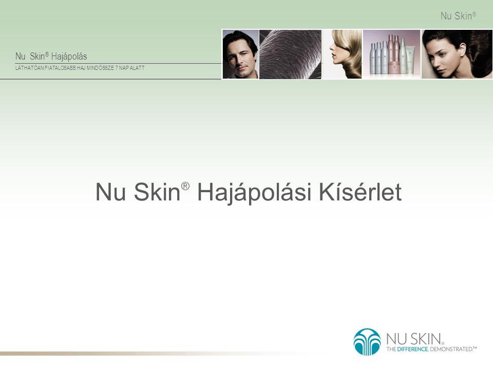 Nu Skin ® Hajápolás LÁTHATÓAN FIATALOSABB HAJ MINDÖSSZE 7 NAP ALATT Nu Skin ® Nu Skin ® Hajápolási Kísérlet