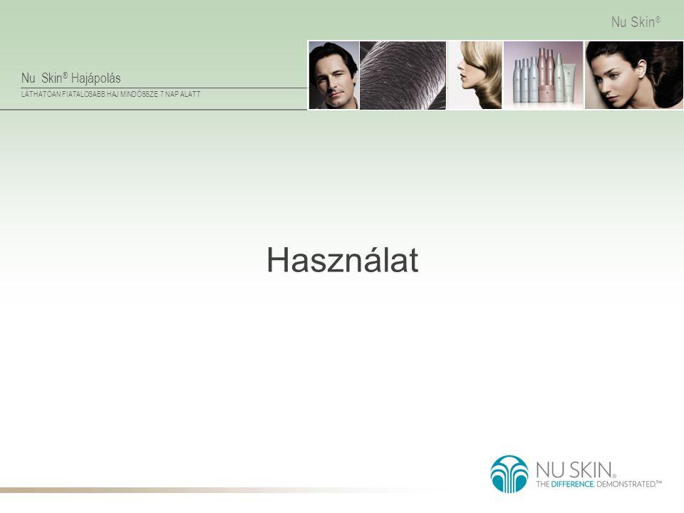 Nu Skin ® Hajápolás LÁTHATÓAN FIATALOSABB HAJ MINDÖSSZE 7 NAP ALATT Nu Skin ® Használat