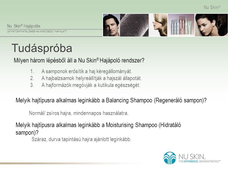 Nu Skin ® Hajápolás LÁTHATÓAN FIATALOSABB HAJ MINDÖSSZE 7 NAP ALATT Nu Skin ® Tudáspróba Száraz, durva tapintású hajra ajánlott leginkább. Milyen háro