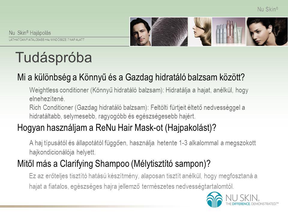 Nu Skin ® Hajápolás LÁTHATÓAN FIATALOSABB HAJ MINDÖSSZE 7 NAP ALATT Nu Skin ® Tudáspróba Ez az erőteljes tisztító hatású készítmény, alaposan tisztít