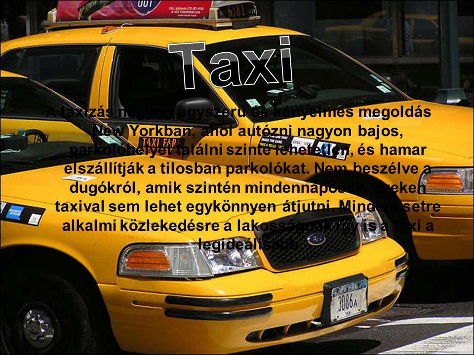 A taxizás nagyon egyszerű és kényelmes megoldás New Yorkban, ahol autózni nagyon bajos, parkolóhelyet találni szinte lehetetlen, és hamar elszállítják a tilosban parkolókat.