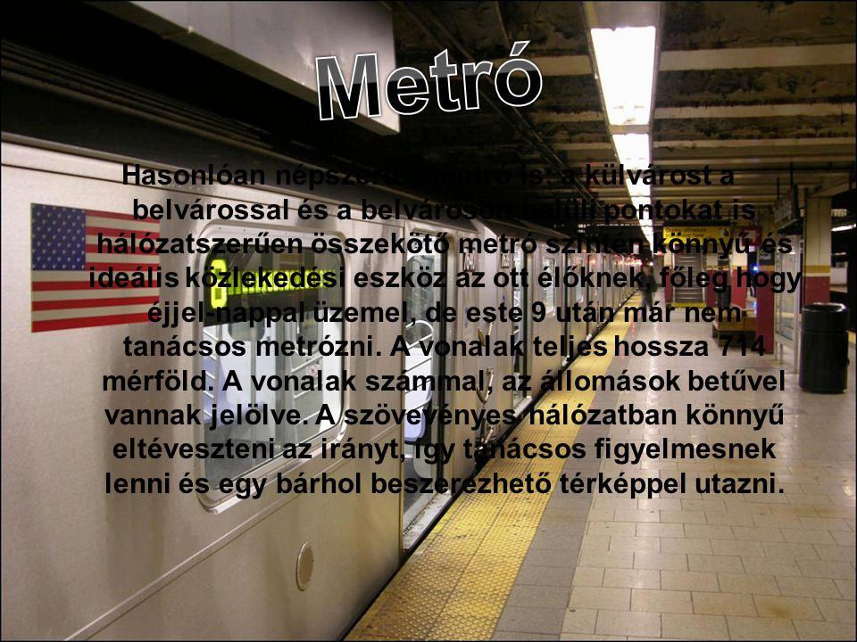 Hasonlóan népszerű a metró is: a külvárost a belvárossal és a belvároson belüli pontokat is hálózatszerűen összekötő metró szintén könnyű és ideális közlekedési eszköz az ott élőknek, főleg hogy éjjel-nappal üzemel, de este 9 után már nem tanácsos metrózni.