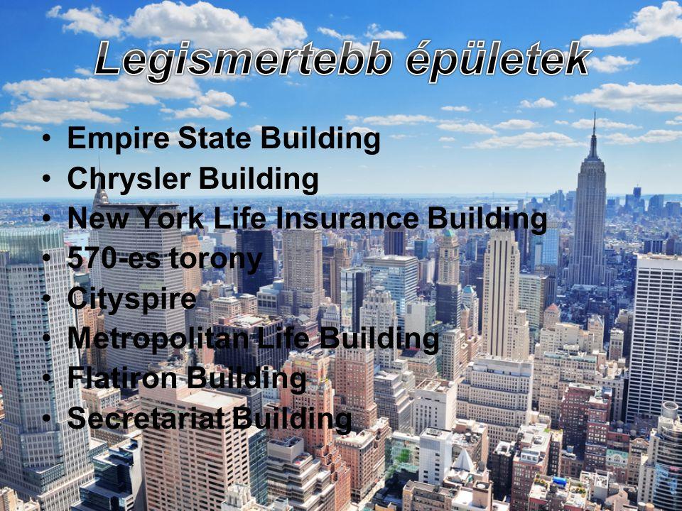 •Empire State Building •Chrysler Building •New York Life Insurance Building •570-es torony •Cityspire •Metropolitan Life Building •Flatiron Building •Secretariat Building