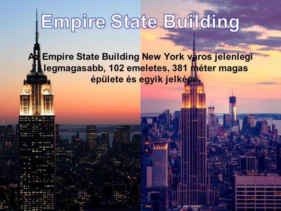 Az Empire State Building New York város jelenlegi legmagasabb, 102 emeletes, 381 méter magas épülete és egyik jelképe.