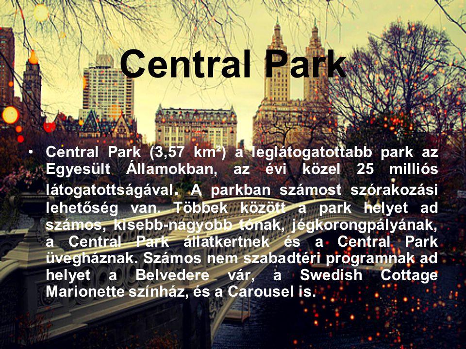 Central Park •C•Central Park (3,57 km²) a leglátogatottabb park az Egyesült Államokban, az évi közel 25 milliós látogatottságával.