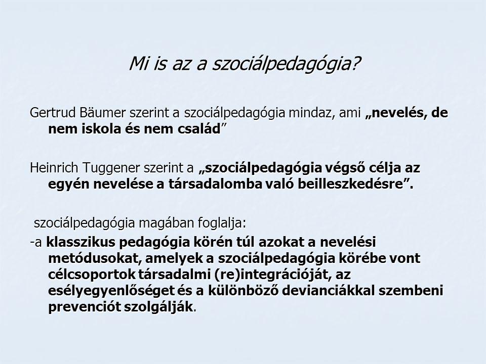 """Mi is az a szociálpedagógia? Gertrud Bäumer szerint a szociálpedagógia mindaz, ami """"nevelés, de nem iskola és nem család"""" Heinrich Tuggener szerint a"""