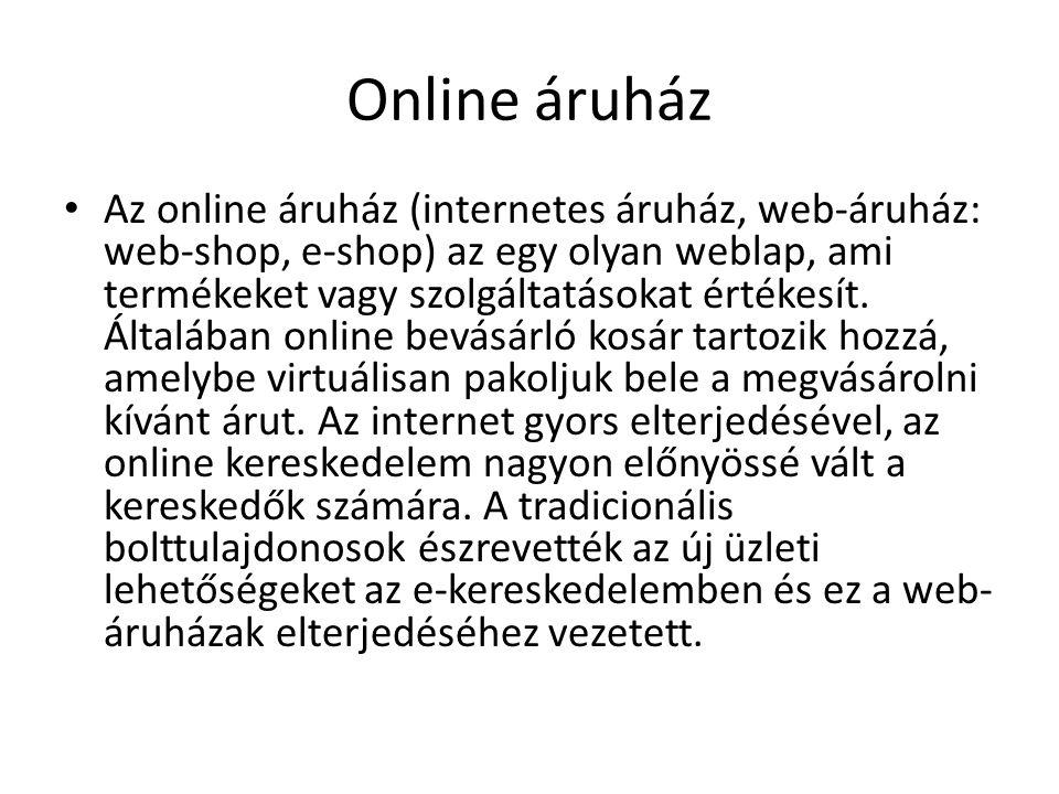 Online áruház • Az online áruház (internetes áruház, web-áruház: web-shop, e-shop) az egy olyan weblap, ami termékeket vagy szolgáltatásokat értékesít.