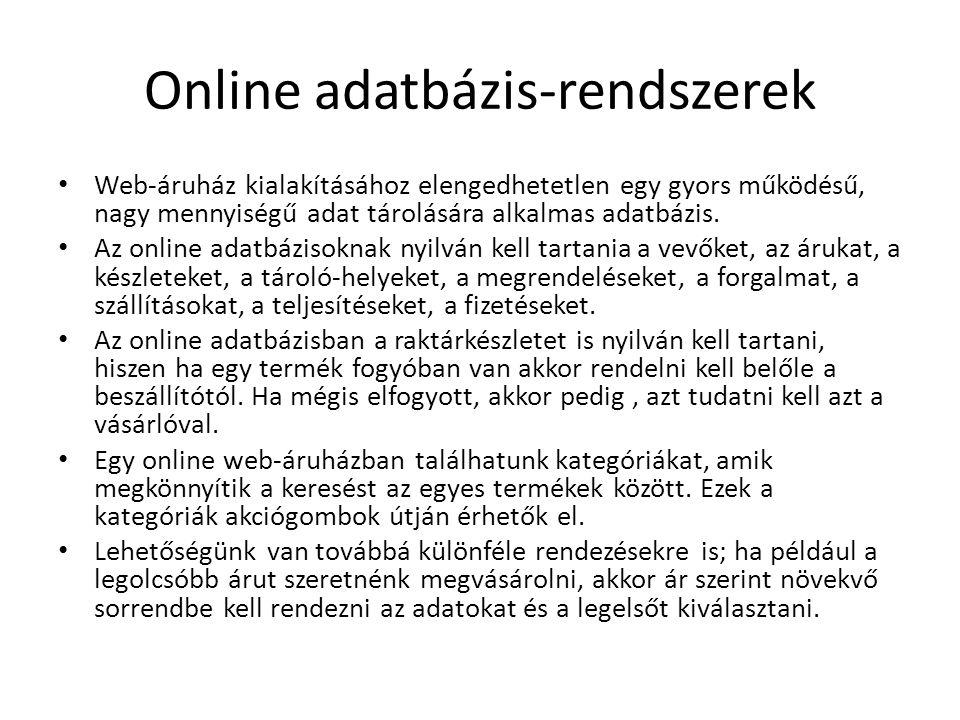 Online adatbázis-rendszerek • Web-áruház kialakításához elengedhetetlen egy gyors működésű, nagy mennyiségű adat tárolására alkalmas adatbázis.