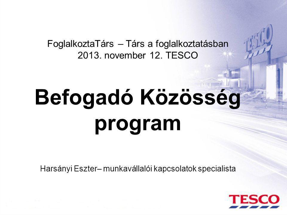 FoglalkoztaTárs – Társ a foglalkoztatásban 2013. november 12. TESCO Befogadó Közösség program Harsányi Eszter– munkavállalói kapcsolatok specialista