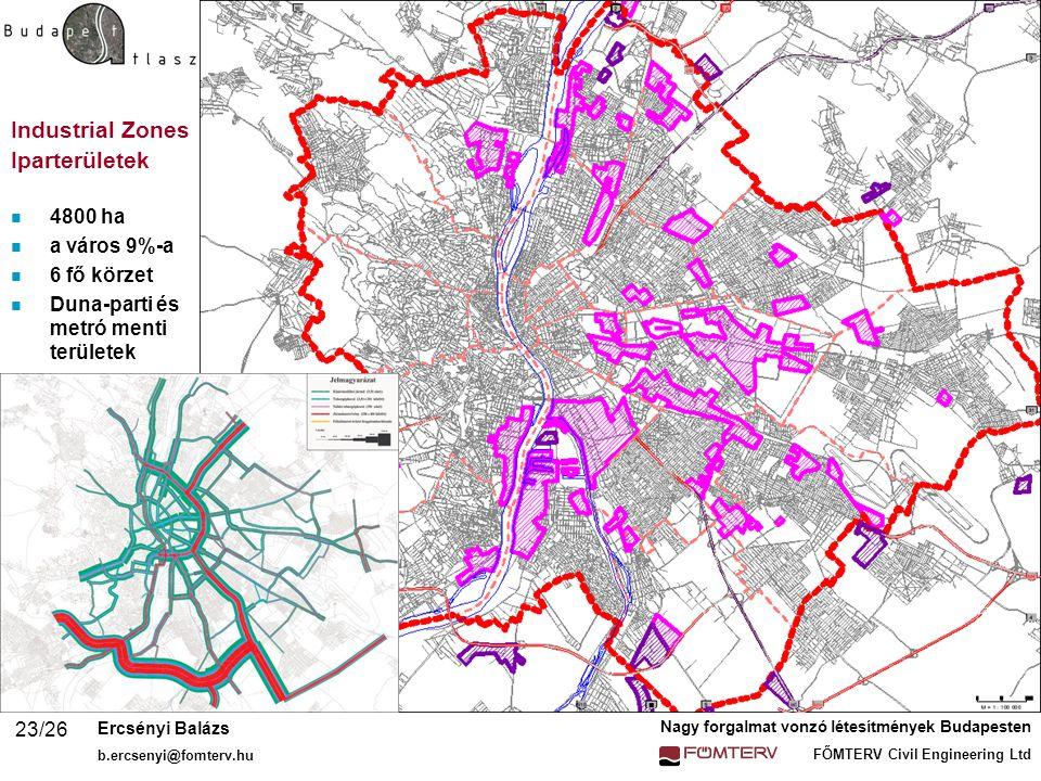 Nagy forgalmat vonzó létesítmények Budapesten FŐMTERV Civil Engineering Ltd Ercsényi Balázs b.ercsenyi@fomterv.hu 23/26 Industrial Zones Iparterületek n 4800 ha n a város 9%-a n 6 fő körzet n Duna-parti és metró menti területek n +1100 ha (1990 óta)