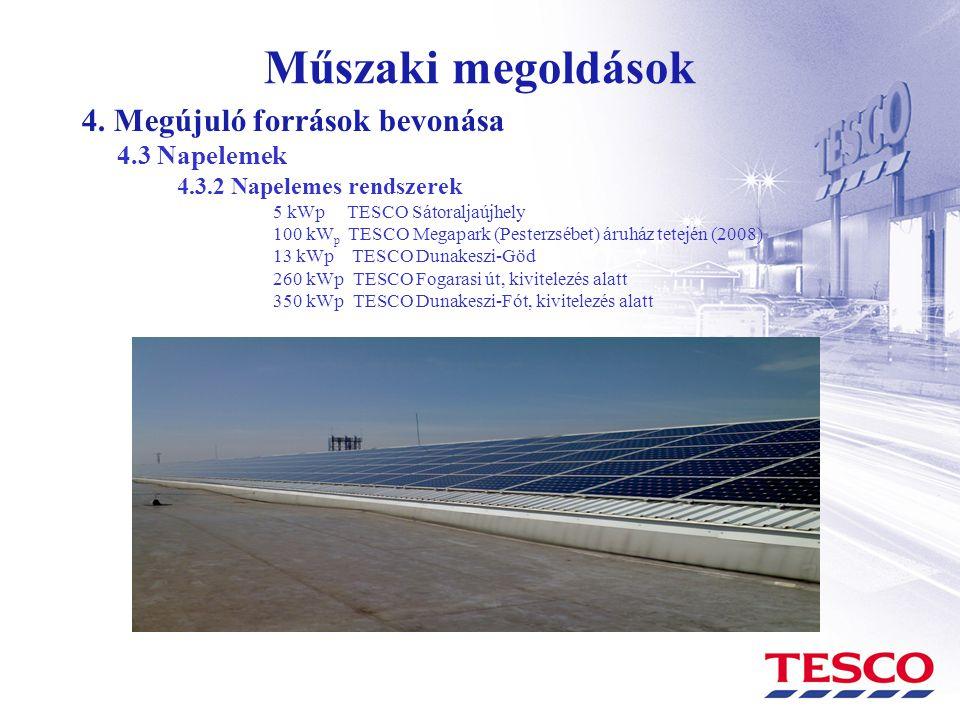 Műszaki megoldások 4. Megújuló források bevonása 4.3 Napelemek 4.3.2 Napelemes rendszerek 5 kWp TESCO Sátoraljaújhely 100 kW p TESCO Megapark (Pesterz