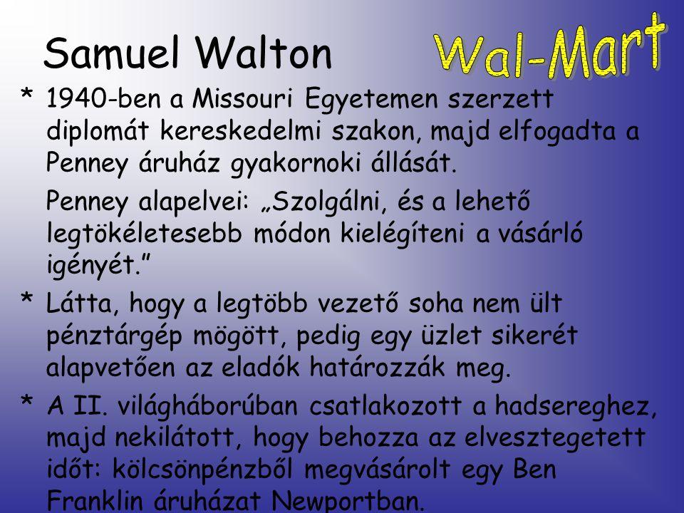 Samuel Walton *1940-ben a Missouri Egyetemen szerzett diplomát kereskedelmi szakon, majd elfogadta a Penney áruház gyakornoki állását.