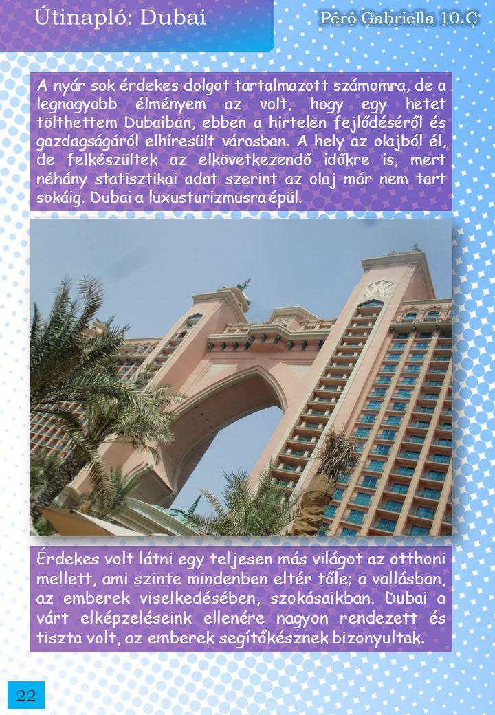 Útinapló: Dubai A nyár sok érdekes dolgot tartalmazott számomra, de a legnagyobb élményem az volt, hogy egy hetet tölthettem Dubaiban, ebben a hirtele