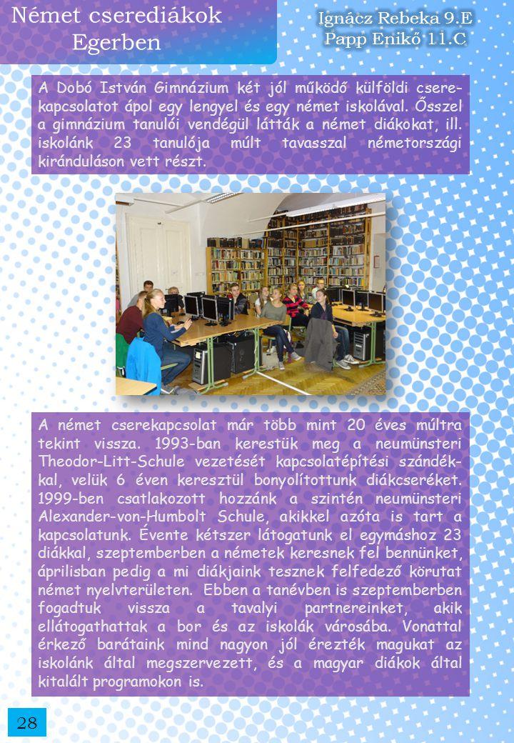 Német cserediákok Egerben A Dobó István Gimnázium két jól működő külföldi csere- kapcsolatot ápol egy lengyel és egy német iskolával. Ősszel a gimnázi