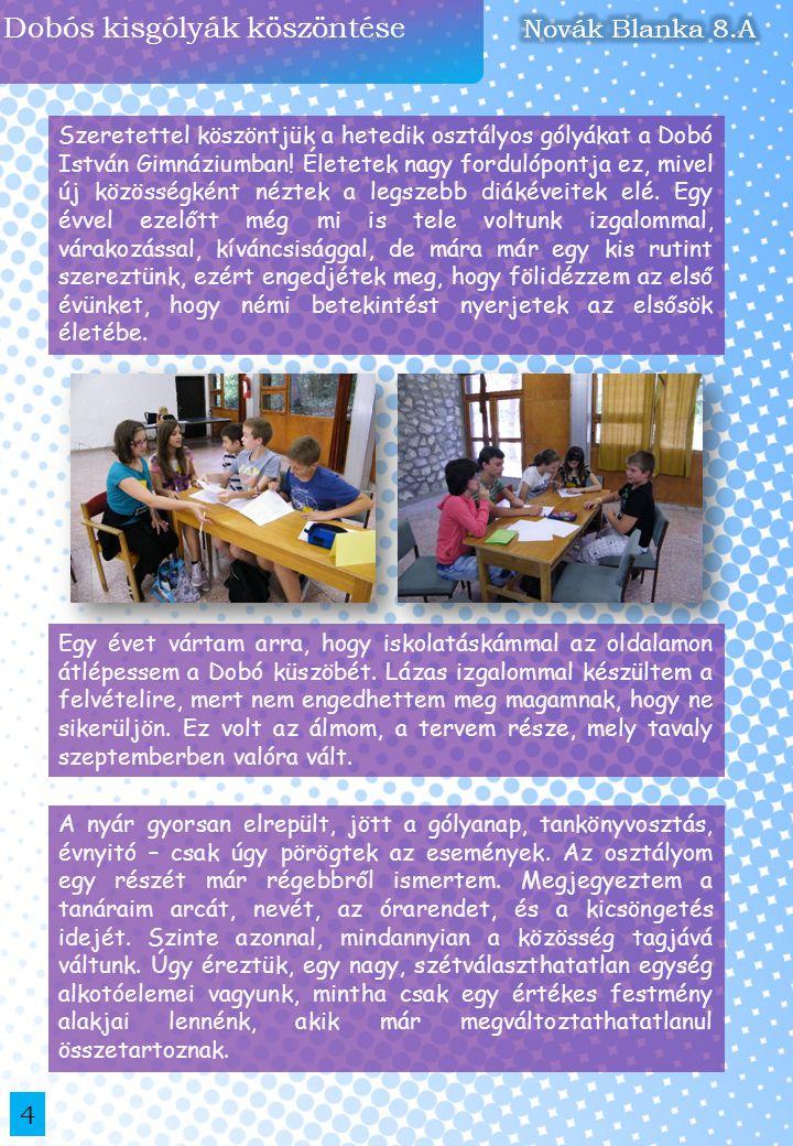 Dobós kisgólyák köszöntése 5 A hetedik osztályban új tantárgyakkal bővült az oktatási palettánk: fizika, kémia, biológia és tanulástechnika.