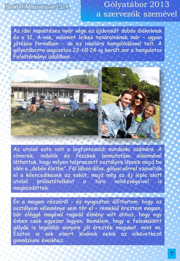Gólyatábor 2013 a szervezők szemével 7 Az idei napsütéses nyár vége az újdonsült dobós diákoknak és a 12. A-nak, valamint lelkes tanárainknak már – ug