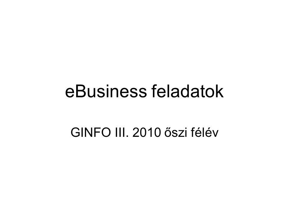 eBusiness feladatok GINFO III. 2010 őszi félév