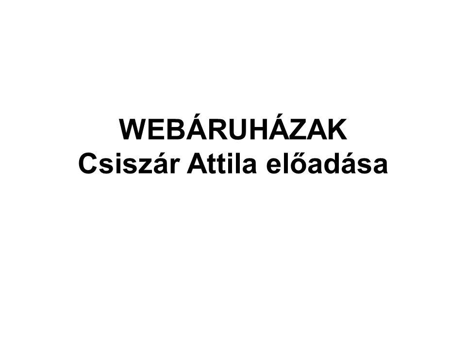WEBÁRUHÁZAK Csiszár Attila előadása