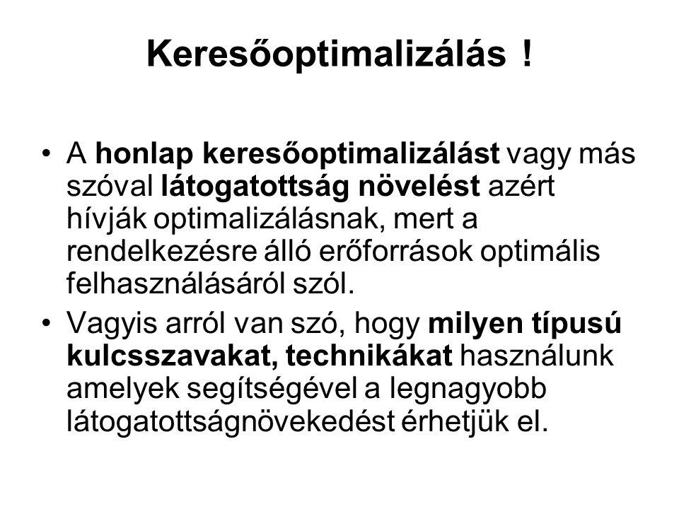 Keresőoptimalizálás ! •A honlap keresőoptimalizálást vagy más szóval látogatottság növelést azért hívják optimalizálásnak, mert a rendelkezésre álló e