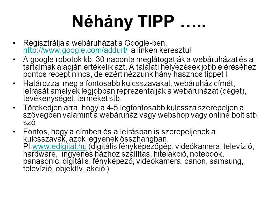 Néhány TIPP ….. •Regisztrálja a webáruházat a Google-ben, http://www.google.com/addurl/ a linken keresztül http://www.google.com/addurl/ •A google rob
