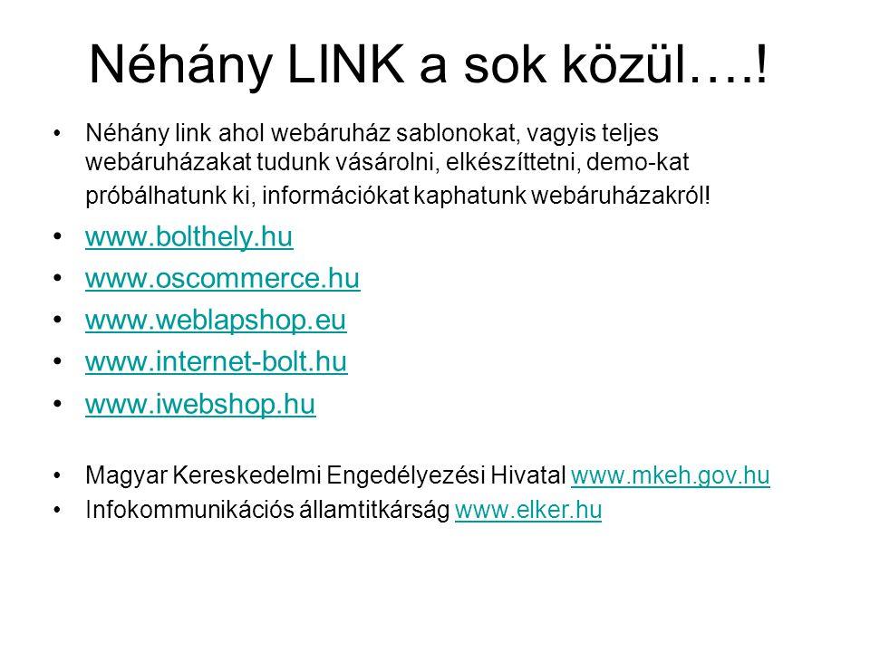 Néhány LINK a sok közül….! •Néhány link ahol webáruház sablonokat, vagyis teljes webáruházakat tudunk vásárolni, elkészíttetni, demo-kat próbálhatunk