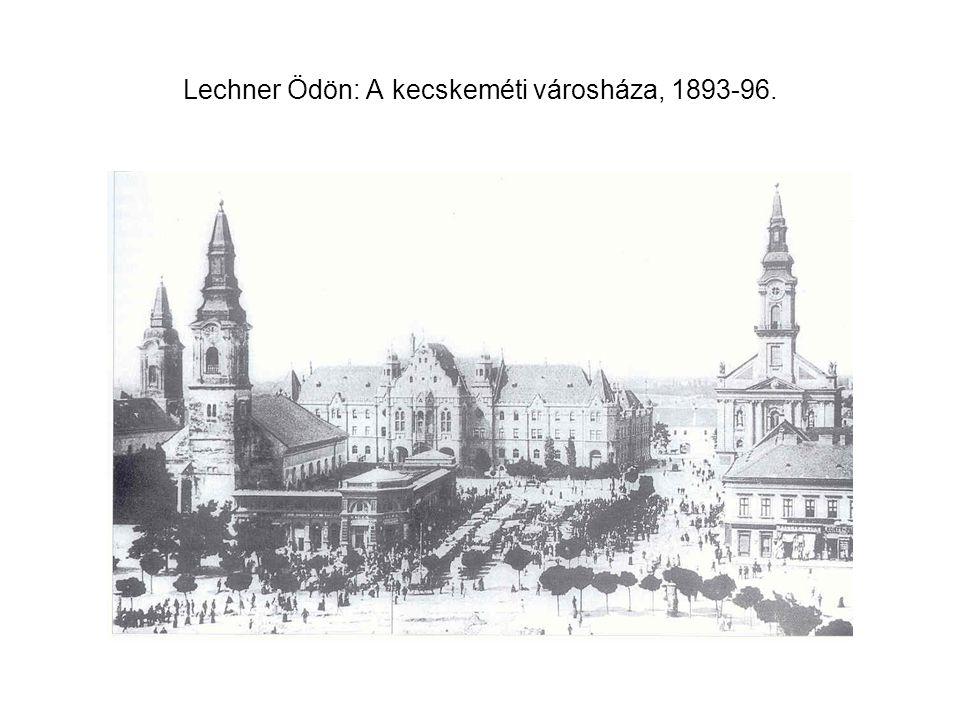 Lechner Ödön: A kecskeméti városháza, 1893-96.