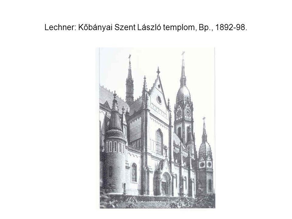 Lechner: Kőbányai Szent László templom, Bp., 1892-98.