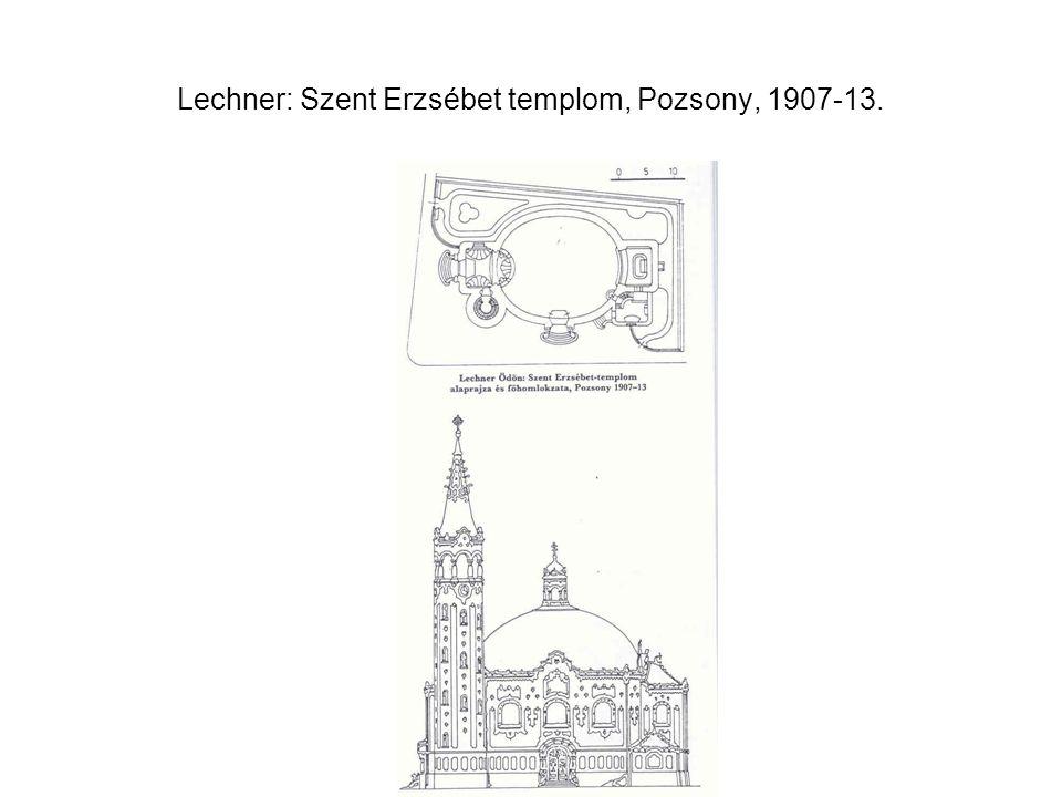 Lechner: Szent Erzsébet templom, Pozsony, 1907-13.