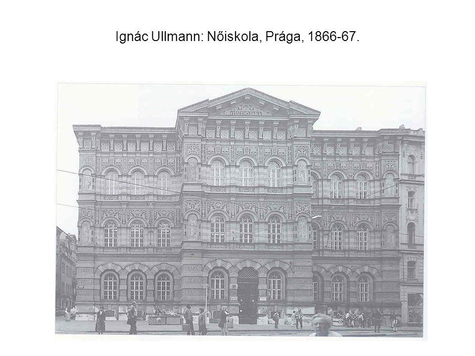 Ignác Ullmann: Nőiskola, Prága, 1866-67.