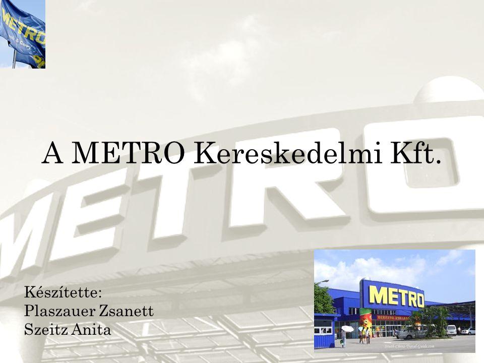 A METRO Kereskedelmi Kft. Készítette: Plaszauer Zsanett Szeitz Anita