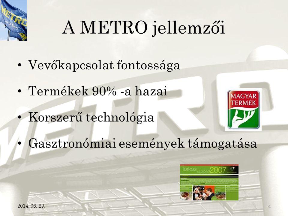 A METRO jellemzői • Vevőkapcsolat fontossága • Termékek 90% -a hazai • Korszerű technológia • Gasztronómiai események támogatása 2014. 06. 29.4