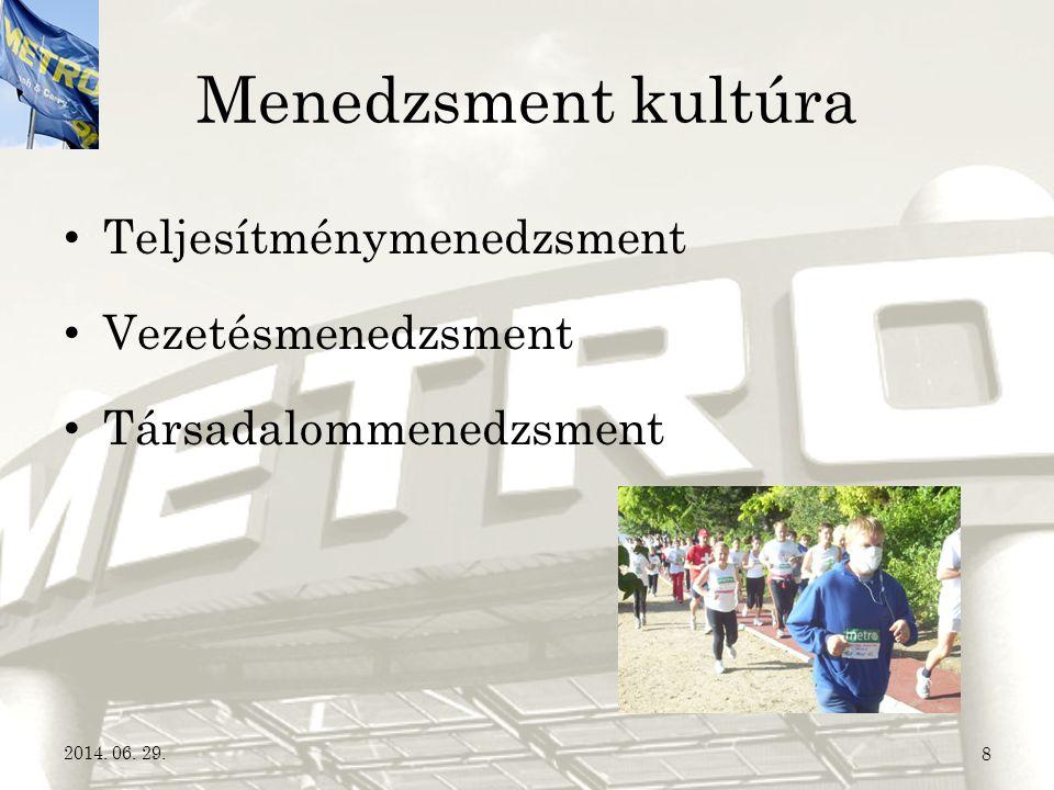 Menedzsment kultúra • Teljesítménymenedzsment • Vezetésmenedzsment • Társadalommenedzsment 2014. 06. 29.8