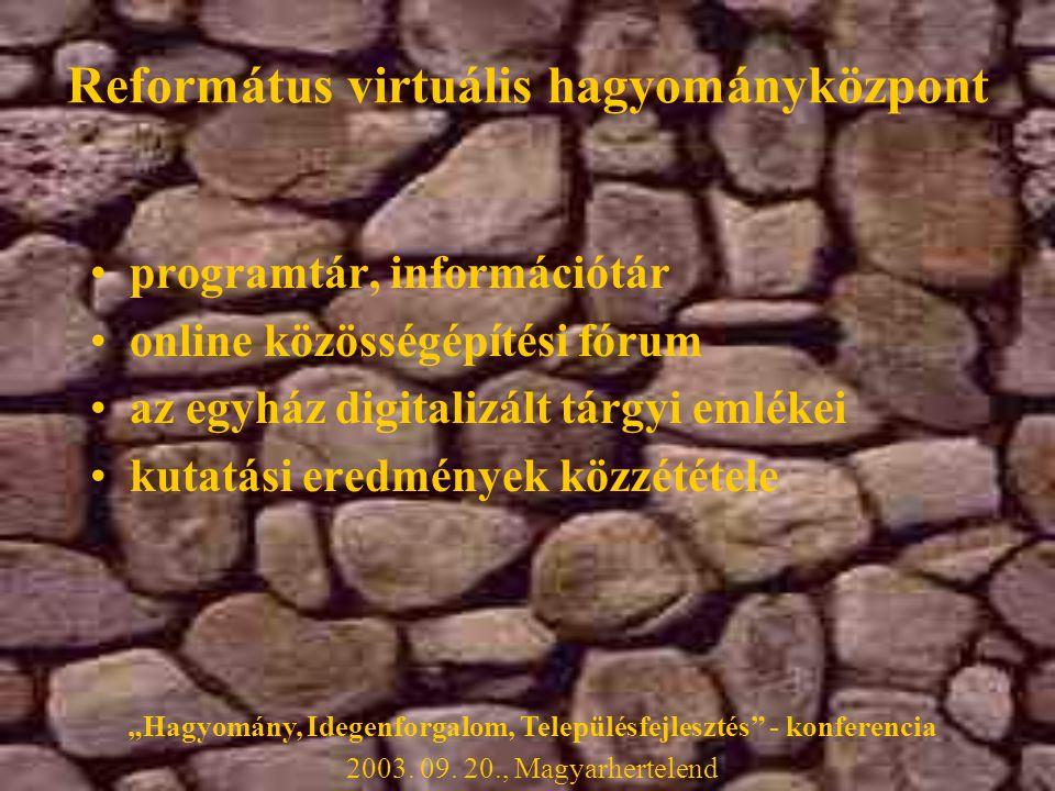 """•programtár, információtár •online közösségépítési fórum •az egyház digitalizált tárgyi emlékei •kutatási eredmények közzététele Református virtuális hagyományközpont """"Hagyomány, Idegenforgalom, Településfejlesztés - konferencia 2003."""